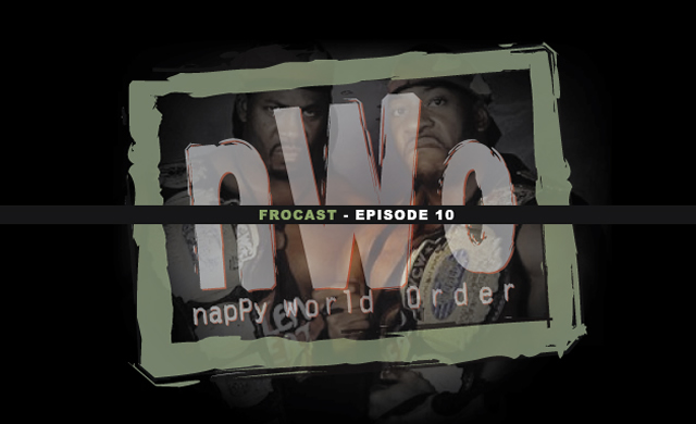 FROCAST: Episode 10 (nappy World order – The Takeover)