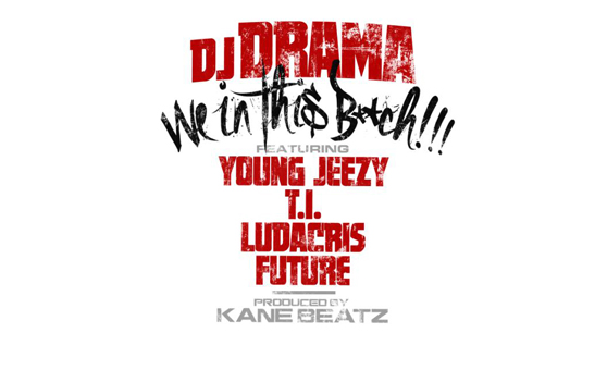 "DJ Drama feat. Young Jeezy, T.I., Ludacris, & Future – ""We In This Bitch"""