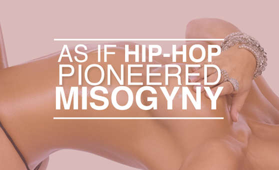 As If Hip-Hop Pioneered Misogyny