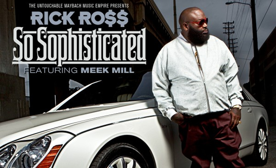 "Rick Ross feat. Meek Mill – ""So Sophisticated"""