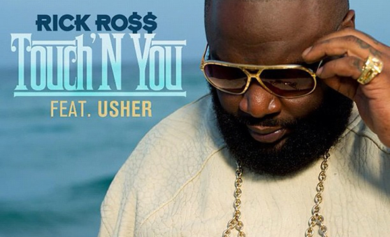 "Rick Ross feat. Usher – ""Touch'N You"""