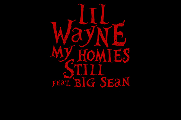 "Lil' Wayne feat. feat. Big Sean – ""My Homies Still"""