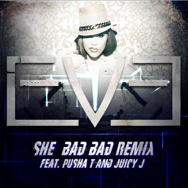 Eve-feat-Pusha-T-and-Juicy-J-She-Bad-Bad-Remix